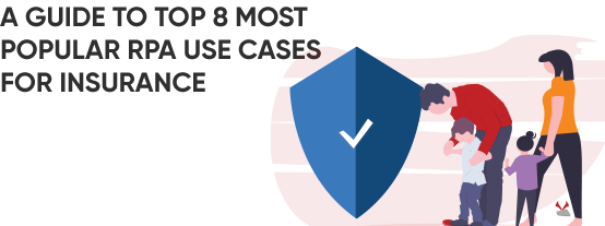 Top 8 RPA Use Cases in Insurance Sector